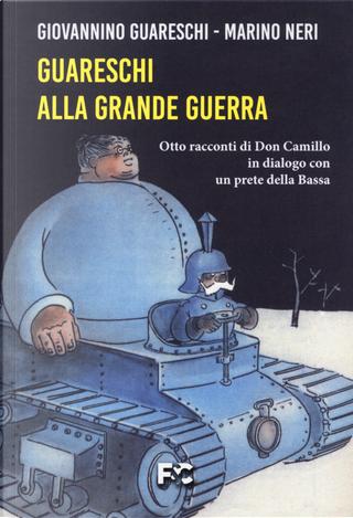 Guareschi alla grande guerra. Otto racconti di Don Camillo in dialogo con un prete della Bassa by Giovanni Guareschi, Marino Neri