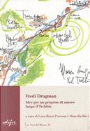 Fredi Drugman. Idee per un progetto di museo lungo il Trebbia