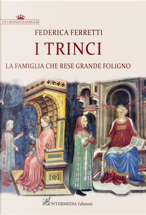 I Trinci. La famiglia che rese grande Foligno by Federica Ferretti