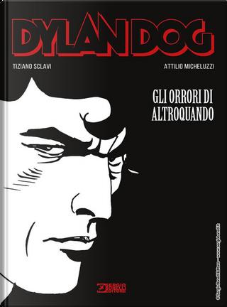 Dylan Dog. Gli orrori di Altroquando by Tiziano Sclavi