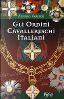 Gli ordini cavallereschi Italiani. I sistemi premiali conferiti e riconosciuti dalla Repubblica Italiana by Alessio Varisco
