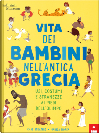 Vita dei bambini nell'antica Grecia. Usi, costumi e stranezze ai piedi dell'Olimpo by Chae Strathie, Marisa Morea