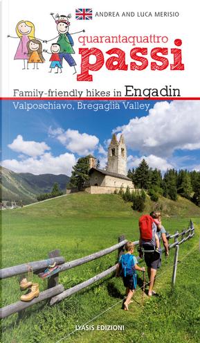 44 passi. Itinerari per famiglie in Engadina, val Bregaglia, Valposchiavo. Ediz. inglese by Andrea Merisio, Luca Merisio
