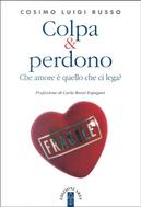 Colpa & perdono. Che amore è quello che ci lega? by Cosimo Luigi Russo