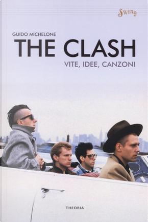 The Clash. Vite, idee, canzoni by Guido Michelone