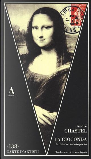 La Gioconda. L'illustre incompresa by André Chastel