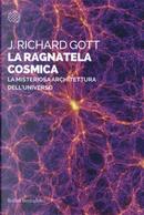 La ragnatela cosmica. La misteriosa architettura dell'universo by J. Richard Gott