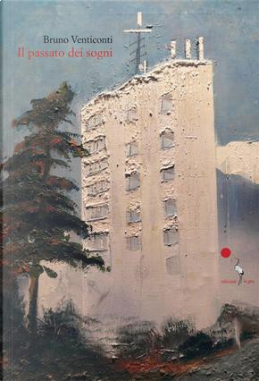 Il passato dei sogni by Bruno Venticonti
