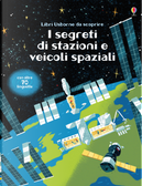 I segreti di stazioni e veicoli spaziali. Libri da scoprire by Rosie Dickins