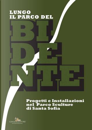 Lungo il Parco del Bidente. Progetti e installazioni nel parco sculture di Santa Sofia. Catalogo della mostra (Taranto, 9-30 giugno 2017)