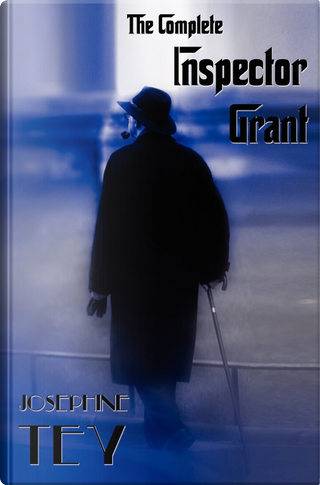 The Complete Inspector Grant (Unabridged) - The Man in the Queue, a Shilling for Candles, to Love and Be Wise, the Daughter of Time, the Singing Sands by Josephine Tey