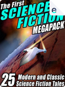 The First Science Fiction Megapack by Fredric Brown, Harry Harrison, John Gregory Betancourt, Marion Zimmer Bradley, Philip K. Dick, Richard A. Lupoff, Robert Silverberg, Samuel R. Delany