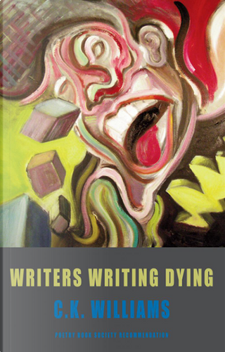 Writers Writing Dying by C. K. Williams