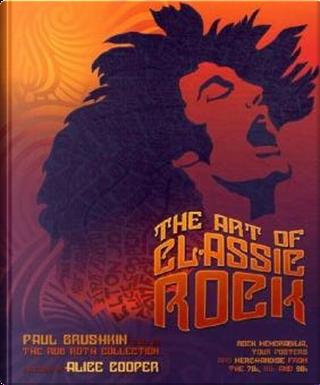 The Art of Classic Rock by Paul Grushkin, Rob Roth