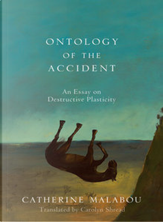 The Ontology of the Accident by Catherine Malabou