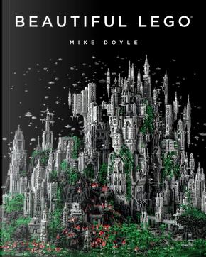 Beautiful LEGO by Michael Doyle, Mike Doyle