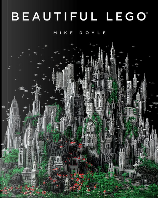 Beautiful LEGO by Michael Doyle, Mike Doyle