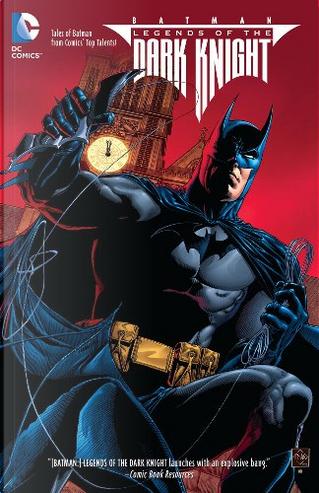 Batman: Legends of the Dark Knight, Vol. 1 by Andrew Dabb, B. Clay Moore, Damon Lindelof, Jonathan Larsen, Joshua Hale Fialkov, Steve Niles, T.J. Fixman, Tom Taylor