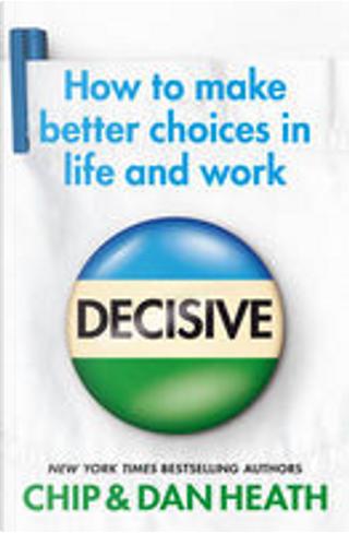 Decisive by Chip Heath, Dan Heath