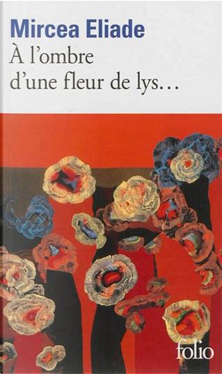 A L'Ombre D'Une Fleur De Lys by Mircea Eliade