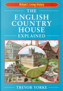 The English Country House Explained by Trevor Yorke