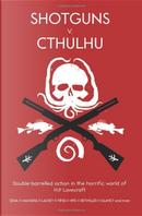 Shotguns V. Cthulhu by A. Scott Glancy, Ekaterina Sedia, Larry DiTillio