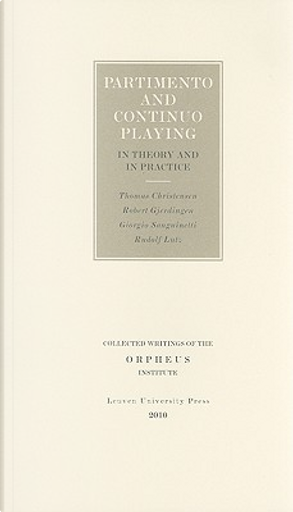 Partimento and Continuo Playing in Theory and in Practice by Giorgio Sanguinetti, Robert O. Gjerdingen, Thomas Christensen