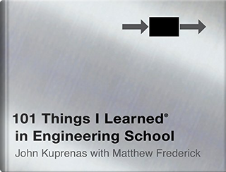 101 Things I Learned in Engineering School by Matthew Frederick, John Kuprenas
