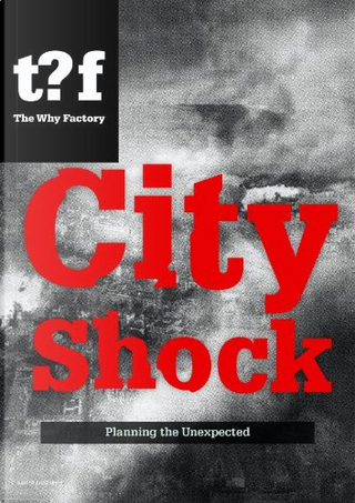City Shock - Planning the Unexpected Winy Maas & Felix Madrazo by Winy Maas, Felix Madrazo
