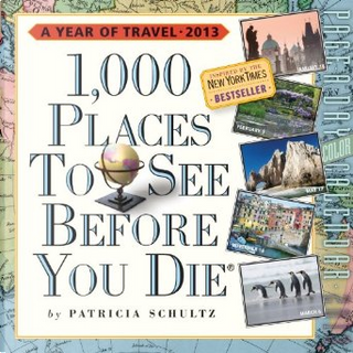 1,000 Places to See Before You Die Calendar PAD 2013 by Patricia Schultz